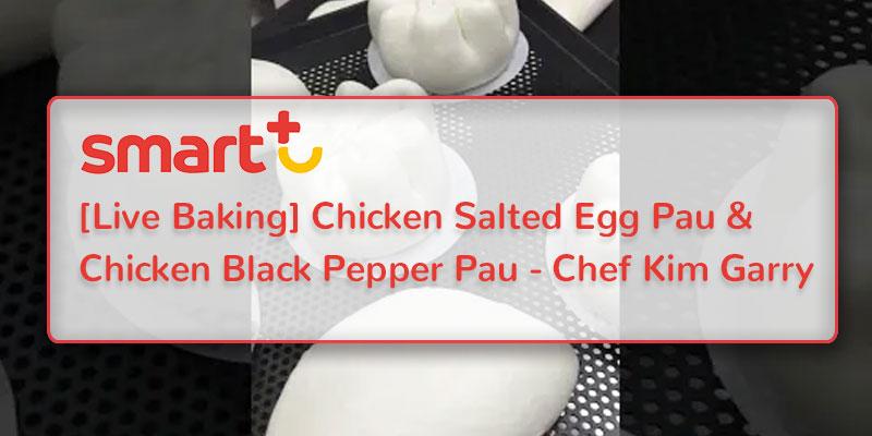 [Live Baking] Chicken Salted Egg Pau & Chicken Black Pepper Pau - Chef Kim Garry